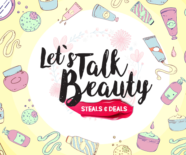 LET'S TALK BEAUTY: STEALS & DEALS