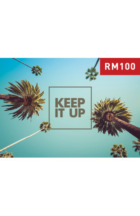 KEEP IT UP (RM100)
