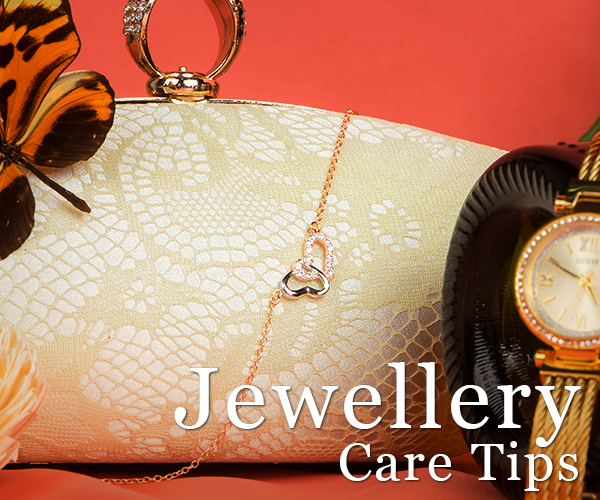 JEWELLERY CARE TIPS