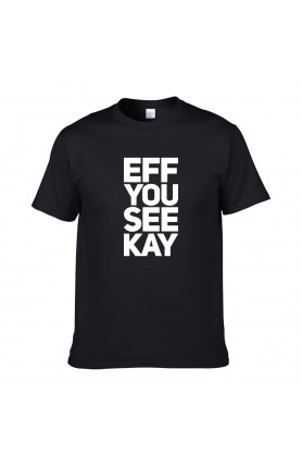 EFF YOU SEE KAY UNISEX T-SHIRT